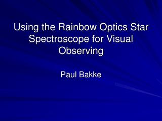Using the Rainbow Optics Star Spectroscope for Visual Observing