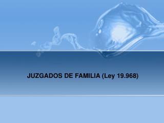 JUZGADOS DE FAMILIA Ley 19.968