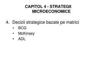 CAPITOL 4 - STRATEGII  MICROECONOMICE 4.Decizii strategice bazate pe matrici BCG McKinsey ADL
