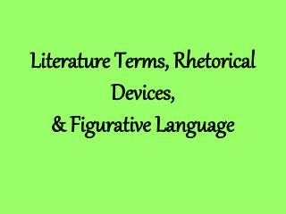 Literature Terms, Rhetorical Devices, & Figurative Language