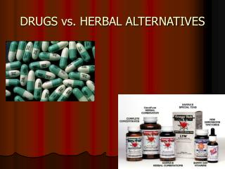 DRUGS vs. HERBAL ALTERNATIVES