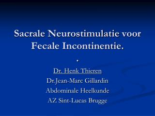 Sacrale  Neurostimulatie  voor Fecale Incontinentie. .