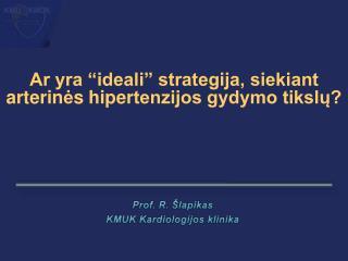 Prof . R. Šlapikas KMUK Kardiologijos klinika