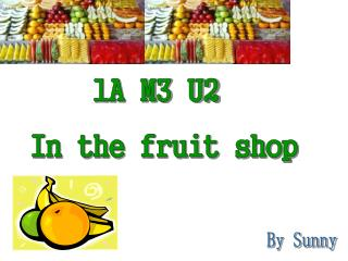 1A M3 U2  In the fruit shop