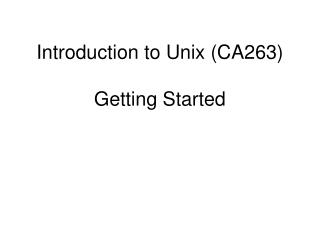 Introduction to Unix (CA263) Getting Started