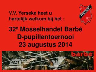 32 e Mosselhandel  Barbé D-pupillentoernooi 23  augustus  2014