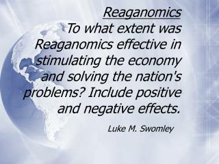 Reaganomics To what extent was Reaganomics effective in stimulating the economy and solving the nations problems Include