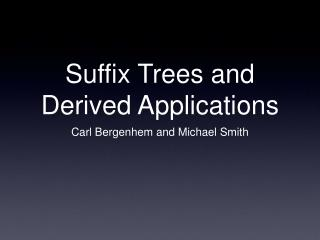 Suffix Trees and Derived Applications