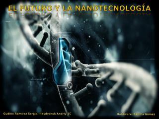 EL FUTURO Y LA NANOTECNOLOGÍA
