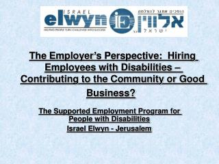 The Supported Employment Program for People with Disabilities Israel Elwyn - Jerusalem