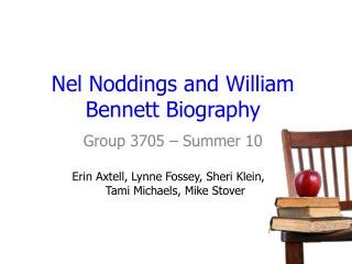Nel Noddings and William Bennett Biography