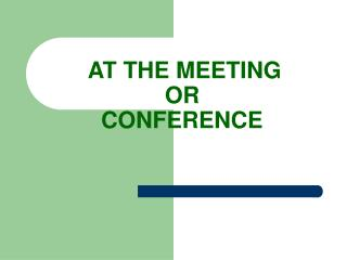 AT THE MEETING  OR  CONFERENCE