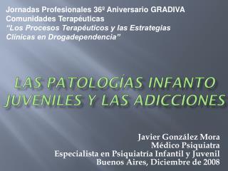 Las patologías  infanto  juveniles y las adicciones
