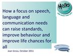 How a focus on speech, language and communication needs can raise standards, improve behaviour and improve life chances