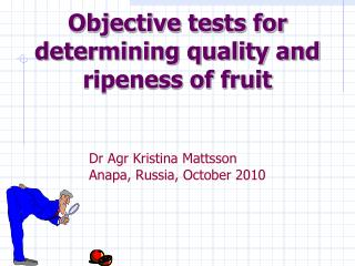 Objective tests for determining quality and ripeness of fruit