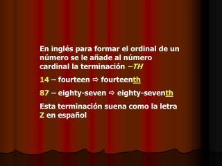 En inglés para formar el ordinal de un número se le añade al número cardinal la terminación  –TH