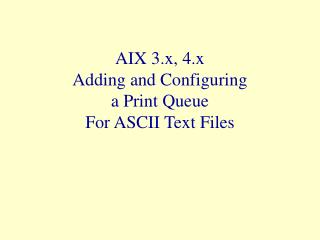 AIX 3.x, 4.x Adding and Configuring  a Print Queue For ASCII Text Files