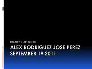 Alex Rodriguez Jose Perez  September 19,2011