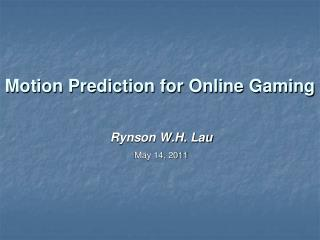 Motion Prediction for Online Gaming