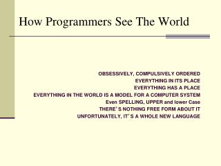 How Programmers See The World