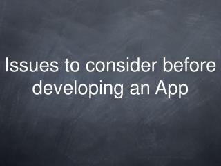 Issues to consider before developing an App