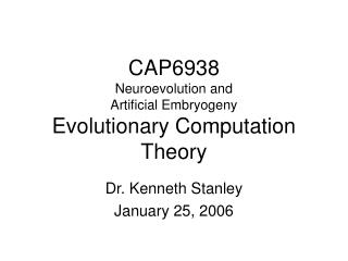 CAP6938 Neuroevolution and  Artificial Embryogeny Evolutionary Computation Theory