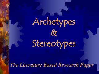 Archetypes  &  Stereotypes