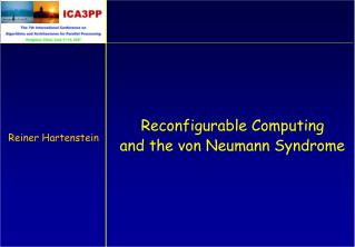 Reconfigurable Computing        and the von Neumann Syndrome
