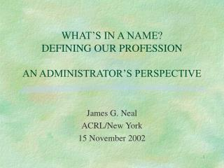 WHAT'S IN A NAME? DEFINING OUR PROFESSION AN ADMINISTRATOR'S PERSPECTIVE