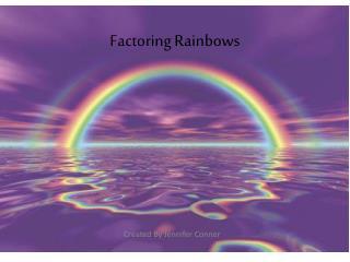 Factoring Rainbows
