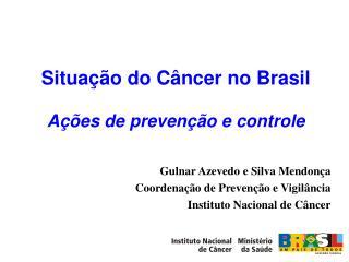 Situa  o do C ncer no Brasil   A  es de preven  o e controle
