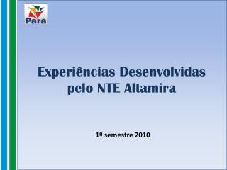 Experiências Desenvolvidas pelo NTE Altamira