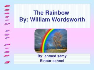 The Rainbow  By: William Wordsworth