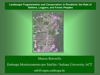 Mateus Batistella Embrapa Monitoramento por Satélite / Indiana University-ACT mb@cnpm.embrapa.br