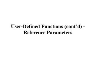 User-Defined Functions (cont'd) - Reference Parameters