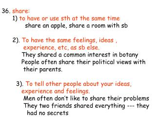 36.  share:       1)  to have or use sth at the same time