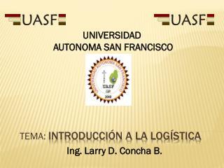 TEMA:  Introducción a la logística Ing. Larry D. Concha B.