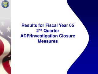 Results for Fiscal Year 05 2 nd  Quarter ADR/Investigation Closure Measures