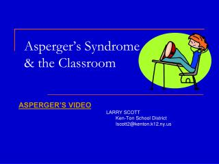 Asperger's Syndrome  & the Classroom