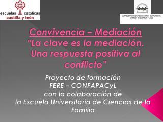"""Convivencia – Mediación  """"La clave es la mediación. Una respuesta positiva al conflicto"""""""
