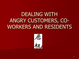 DEALING WITH  ANGRY CUSTOMERS, CO-WORKERS AND RESIDENTS