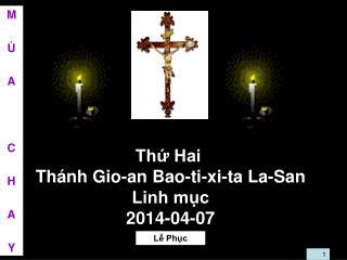 Thứ Hai Thánh Gio-an Bao-ti-xi-ta La-San Linh mục 2014-04-07