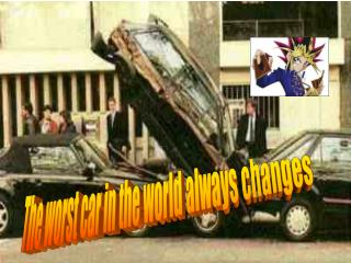The worst car in the world always changes