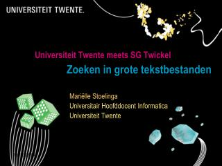 Universiteit Twente meets SG Twickel Zoeken in grote tekstbestanden