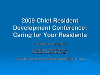 2009  Chief Resident Development Conference: Caring for Your Residents