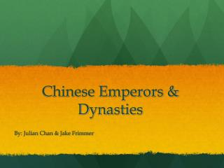 Chinese Emperors &    Dynasties