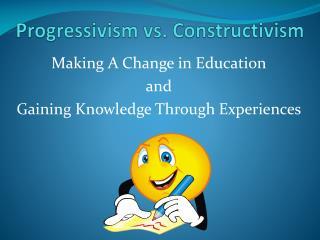 Progressivism vs. Constructivism