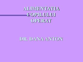 ALIMENTATIA  COPILULUI  OPERAT DR. DANA ANTON