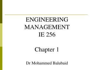 ENGINEERING  MANAGEMENT IE 256 Chapter 1 Dr Mohammed Balubaid