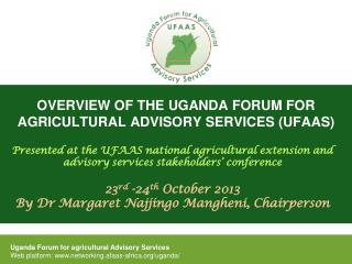 OVERVIEW OF THE UGANDA FORUM FOR AGRICULTURAL ADVISORY SERVICES (UFAAS)